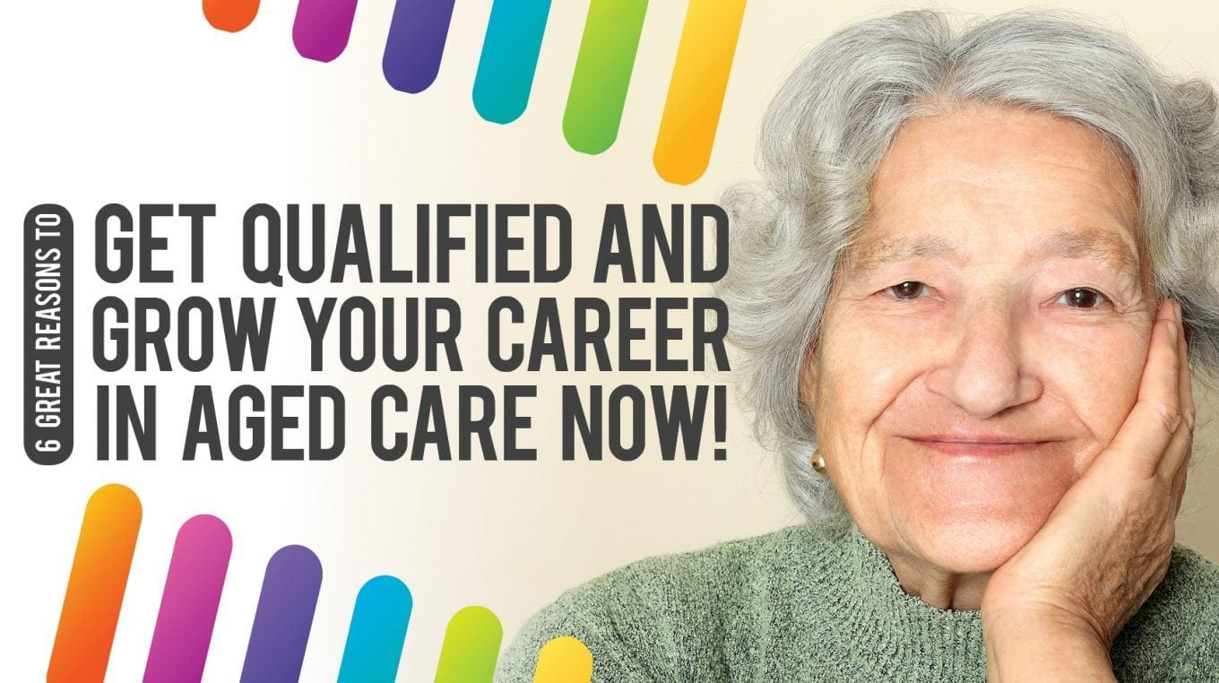 6 great reasons to get qualified and grow your career in aged care!